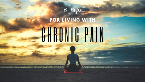 6 Tips For Living With Chronic Pain